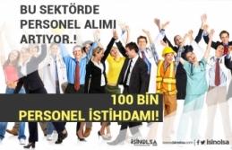 Bu Sektörde 100 Bin Personel İstihdamı Sağlanacak!