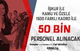 İŞKUR İle 1500 Kadroda Kamu ve Özele 50 Bin Personel...