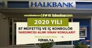 Halkbank 2020 Yılı BT Müfettiş ve İç Kontrolör Yardımcısı Alımı Sınavı Konuları
