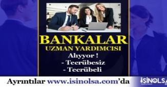 Bankalara Tecrübeli Tecrübesiz Uzman Yardımcısı Alınıyor!