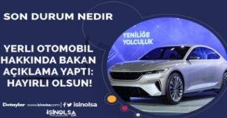Yerli Otomobil Hakkında Bakan Açıklama Yaptı: Hayırlı Olsun!