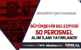 Antalya Büyükşehir Belediyesi Mezuniyet Şartı Olmadan 50 Personel Alacak!