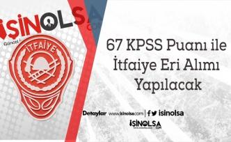 67 KPSS Puanı ile İtfaiye Eri Alımı Yapılacak