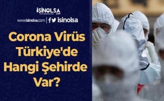 Corona Virüs Türkiye'de Hangi Şehirde Var?