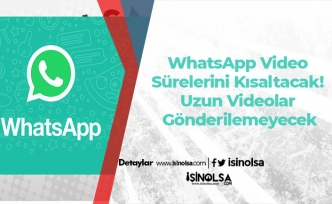 WhatsApp Video Sürelerini Kısaltacak! Uzun Videolar Gönderilemeyecek