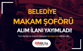 Belediyeye Makam Şoförü Alımı İlanı Yayımladı! KPSS Şartı Yok