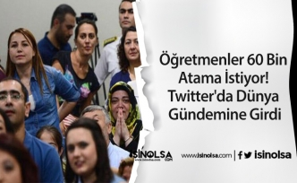 Öğretmenler 60 Bin Atama İstiyor! Twitter'da Dünya Gündemine Girdi