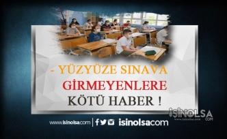 Yüz Yüze Sınava Girmeyenlere Kötü Haber! Sınıfta Kalacaklar!