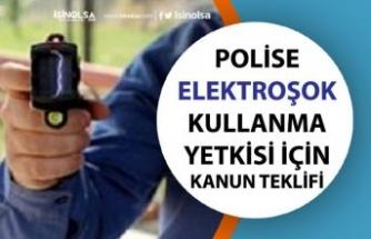Polise Elektroşok Silahı Yetkisi Verilmesi İçin Kanun Teklifi Sunuldu!