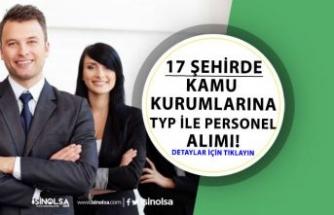 17 Şehirde KPSS'siz Personel Alımı Temmuz TYP İlanları ile Başvuru Yapılabilecek!