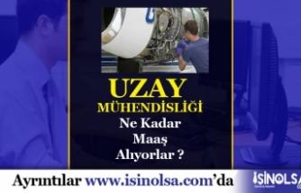 2020 Uzay Mühendisi Maaşları Ne Kadar Oldu?