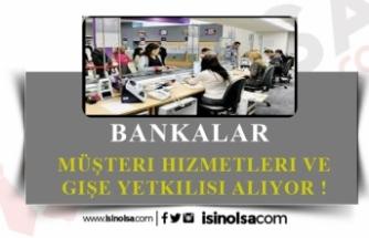 Bankalar Müşteri İşlemleri ve Gişe Yetkilisi Alacak!