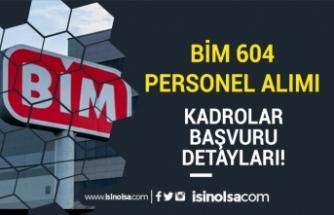 BİM Türkiye Geneli 604 Personel Alımı Yapacak! Kadrolar ve Başvuru Detayları!