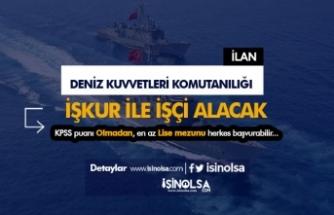 Deniz Kuvvetleri Komutanlığı İşçi Alımı İçin İŞKUR'da İlan Yayımladı!