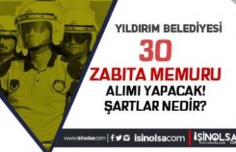 Yıldırım Belediyesi GİH Sınıfında 30 Zabıta Memuru Alacak!