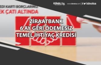 Ziraatbank 6 Ay Geri Ödemesiz Temel İhtiyaç Kredisi Başvurusu Nasıl Yapılır?