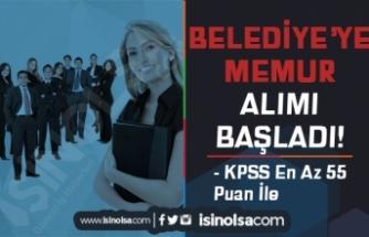 Belediye'ye KPSS 55 Puan İle Memur Alımı Başladı! İşte Başvuru Formu