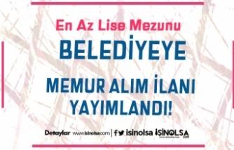 Belediyeye  60 ve 63 KPSS Puanı İle Memur Alım İlanı Yayımlandı