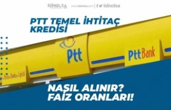 PTT Düşük Faizli Ağustos Ayı Temel İhtiyaç Kredisi Başvurusu Alıyor!