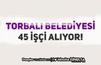Torbalı Belediyesi 45 İşçi Alımı Yapacak! KPSS ve Mezuniyet Şartı Yok
