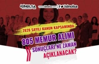 2828 Sayılı Kanın Kapsamında 805 Memur Alımı Sonuçları Ne Zaman Açıklanacak?