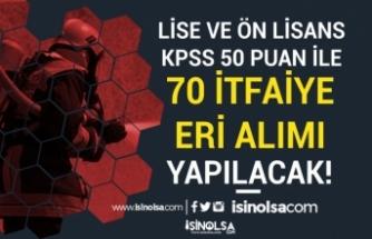 Lise ve Ön Lisans Mezunu KPSS En Az 50 Puan İle 70 İtfaiye Eri Alınacak!