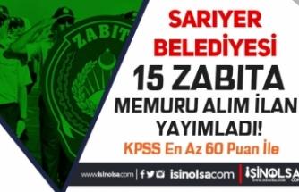 Sarıyer Belediyesi 60 KPSS Puanı İle 15 Zabıta Memuru Alınacak