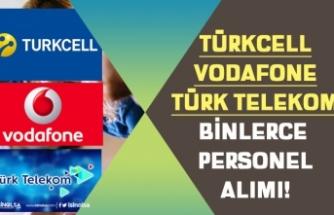 Vodafone, Türkcell, Türk Telekom Binlerce Personel Alımı! Tecrübesiz, Tecrübeli!