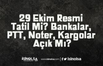 29 Ekim Resmi Tatil Mi? Bankalar, PTT, Noter, Kargolar Açık Mı?