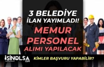 3 Belediye KPSS En Az 60 Puan İle Memur Personel Alımı Yapacak! İlan Yayımlandı