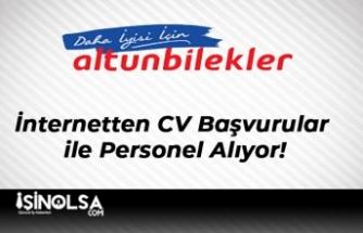 Altunbilekler İnternetten CV Başvurular ile Personel Alıyor!