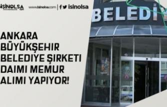 Ankara Büyükşehir Belediye Şirketi Daimi Memur Alımı Yapıyor!