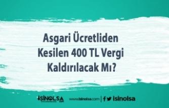 Asgari Ücretliden Kesilen 400 TL Vergi Kaldırılacak Mı?