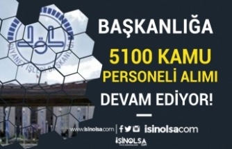 Başkanlığa KPSS En Az 50 Puan İle 5100 Kamu Personeli Alımı Devam Ediyor!