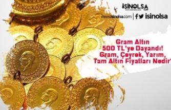 Gram Altın 500 TL'ye Dayandı! Gram, Çeyrek, Yarım, Tam Altın Fiyatları Nedir?