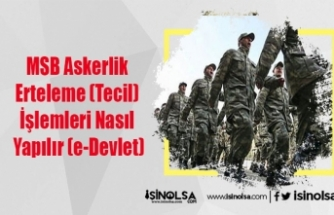 MSB Askerlik Erteleme (Tecil) İşlemleri Nasıl Yapılır (e-Devlet)