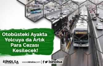 Otobüsteki Ayakta Yolcuya da Artık Para Cezası Kesilecek!