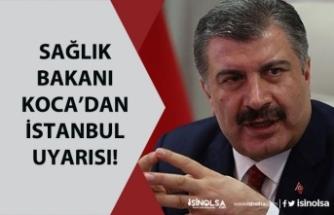 Sağlık Bakanı Koca İstanbul İline Koronavirüs İçin Kritik Uyarı!