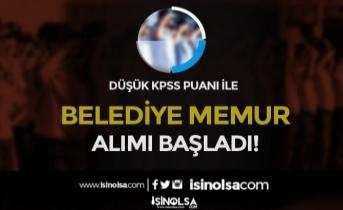 Düşük KPSS Puanı İle ( 55 ve 65 ) Belediye Memur Alımı Başvuruları Başladı!
