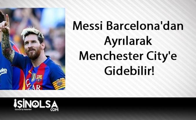 Messi Barcelona'dan Ayrılarak Menchester City'e Gidebilir!