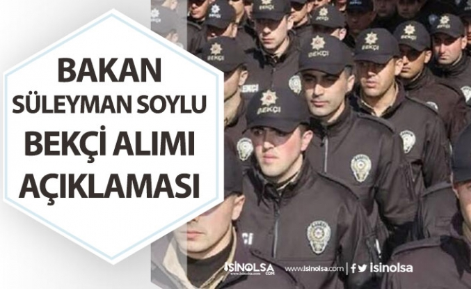 İçişleri Bakanı Süleyman Soylu Bekçi Alımı Açıklaması Yaptı! Kadronun Artması Müjdesi!