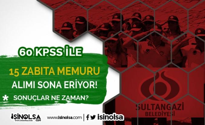 KPSS 60 Puan İle Sultangazi Belediyesi 15 Zabıta Memuru Alımı Sona Eriyor
