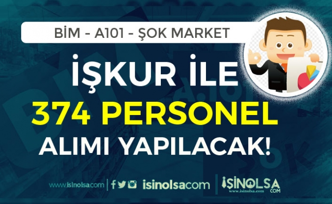 BİM, A101 ve ŞOK Market 374 Personel Alımı İçin İŞKUR'da İlan Yayımladı