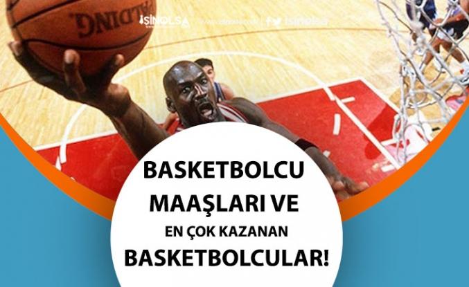 Basketbolcu Maaşları Nedir? İş Alanları, En Çok Kazanan Basketbolcular!
