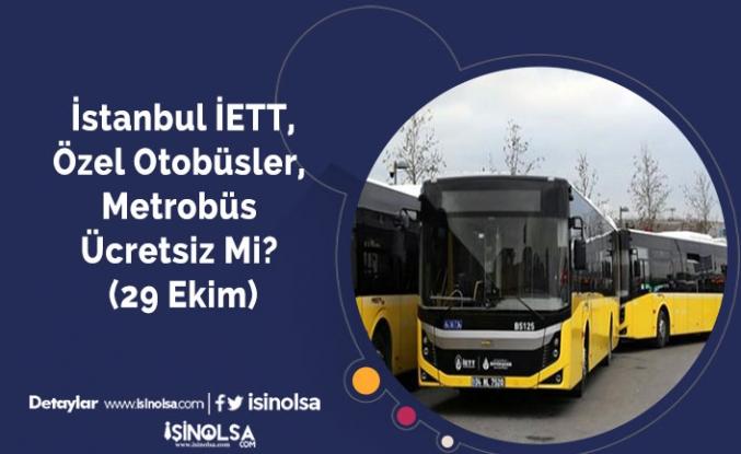 İstanbul İETT ve Özel Otobüsler Ücretsiz Mi? (29 Ekim)