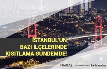 İstanbul'un Bazı İlçelerinde Kısıtlaması Gündemde! Vakaların Çok Olduğu İlçeler!