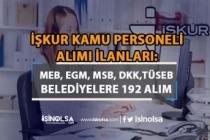 İŞKUR'da Kamuya 192 Personel Alımları: DKK, MSB, EGM, MEB ve CSB