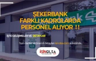 Şekerbank 2020'de Farklı Alanlarda Personel Alıyor!