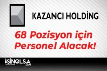 Kazancı Holding 68 Pozisyon için Personel Alacak!
