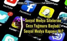 Sosyal Medya Sitelerine Ceza Yağmuru Başladı! Sosyal Medya Kapanır Mı?